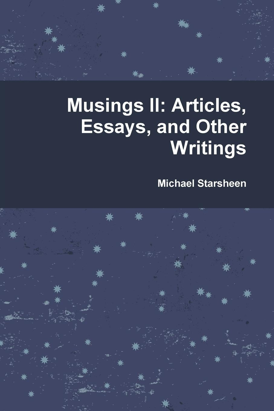 Michael Starsheen Musings II. Articles, Essays, and Other Writings