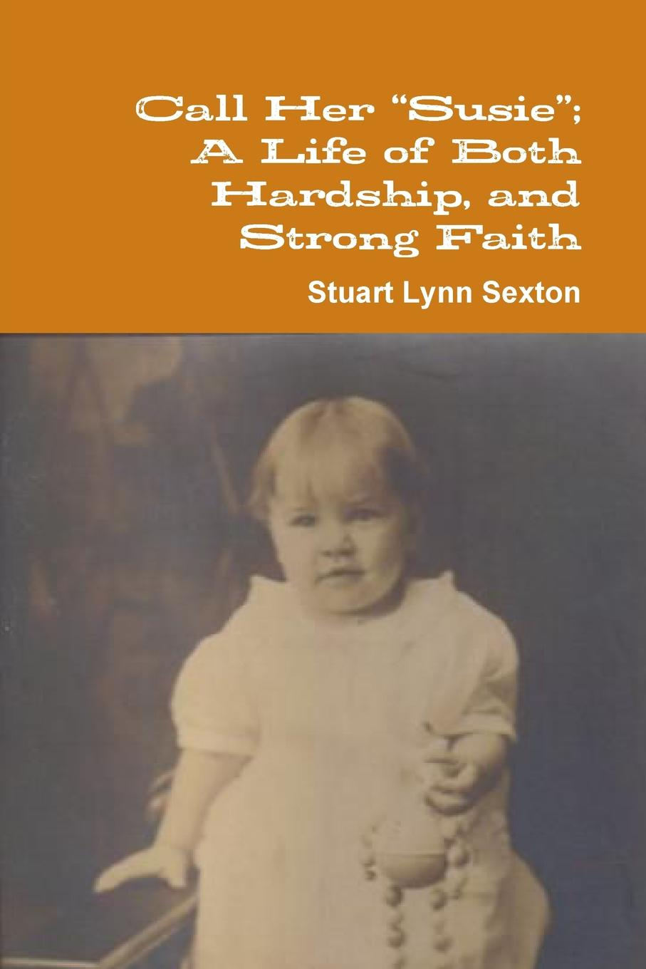 "Stuart Lynn Sexton Call Her ""Susie""; A Life of Both Hardship, and Strong Faith"