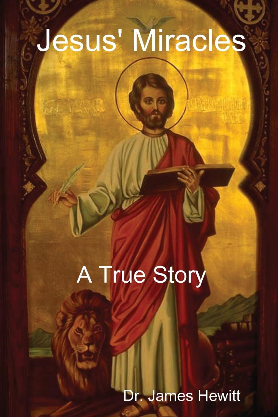 James Hewitt Jesus. Miracles - A True Story miracles and murders