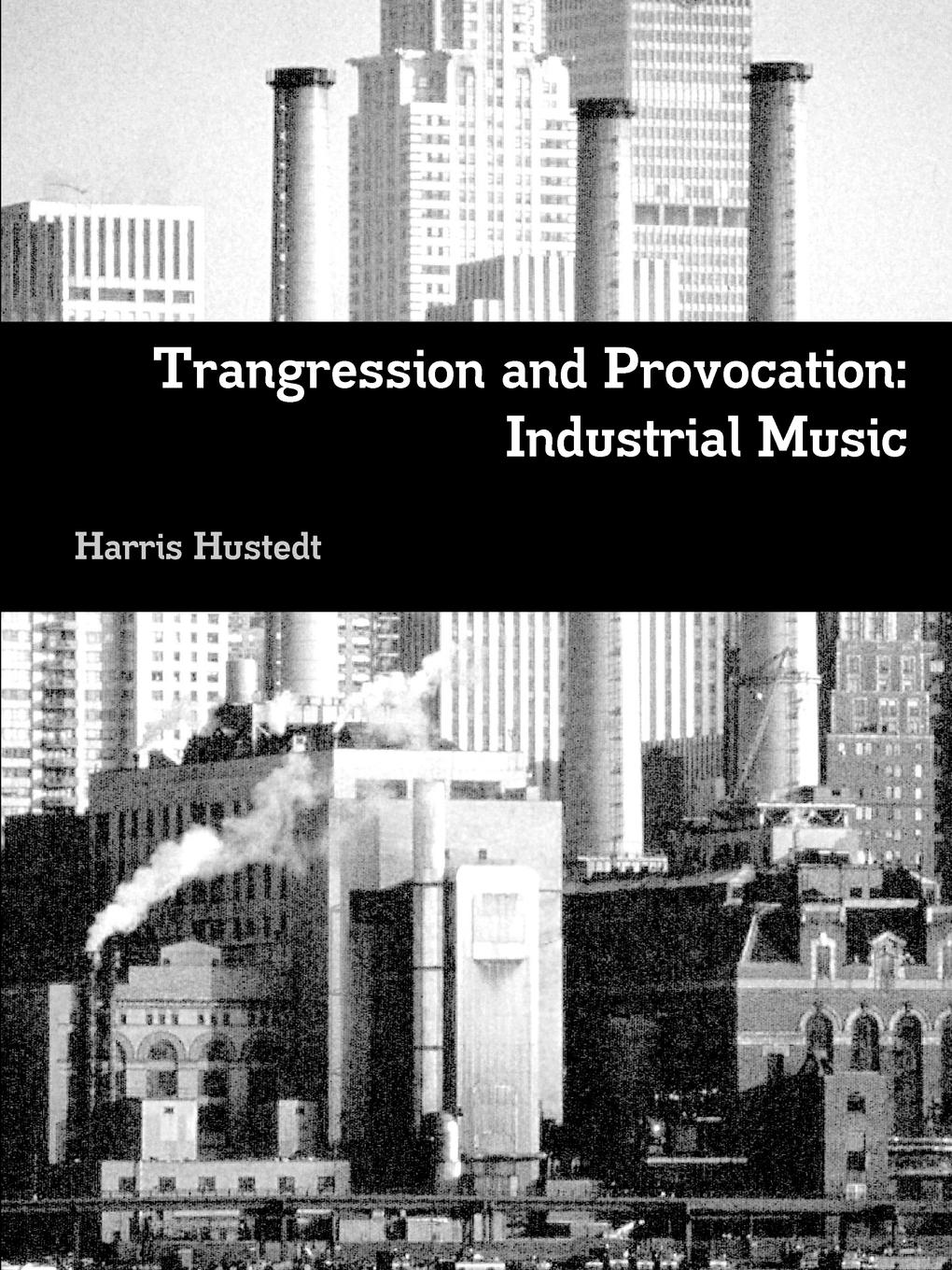 Harris Hustedt Trangression and Provocation. Industrial Music все цены