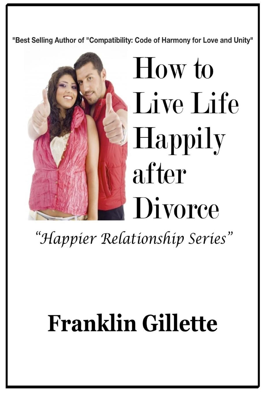 Franklin Gillette How to Live Life Happily after Divorce over to you
