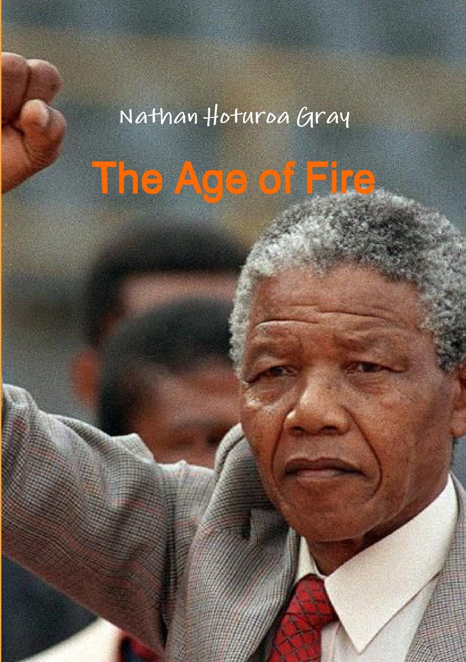 Nathan Hoturoa Gray The Age of Fire