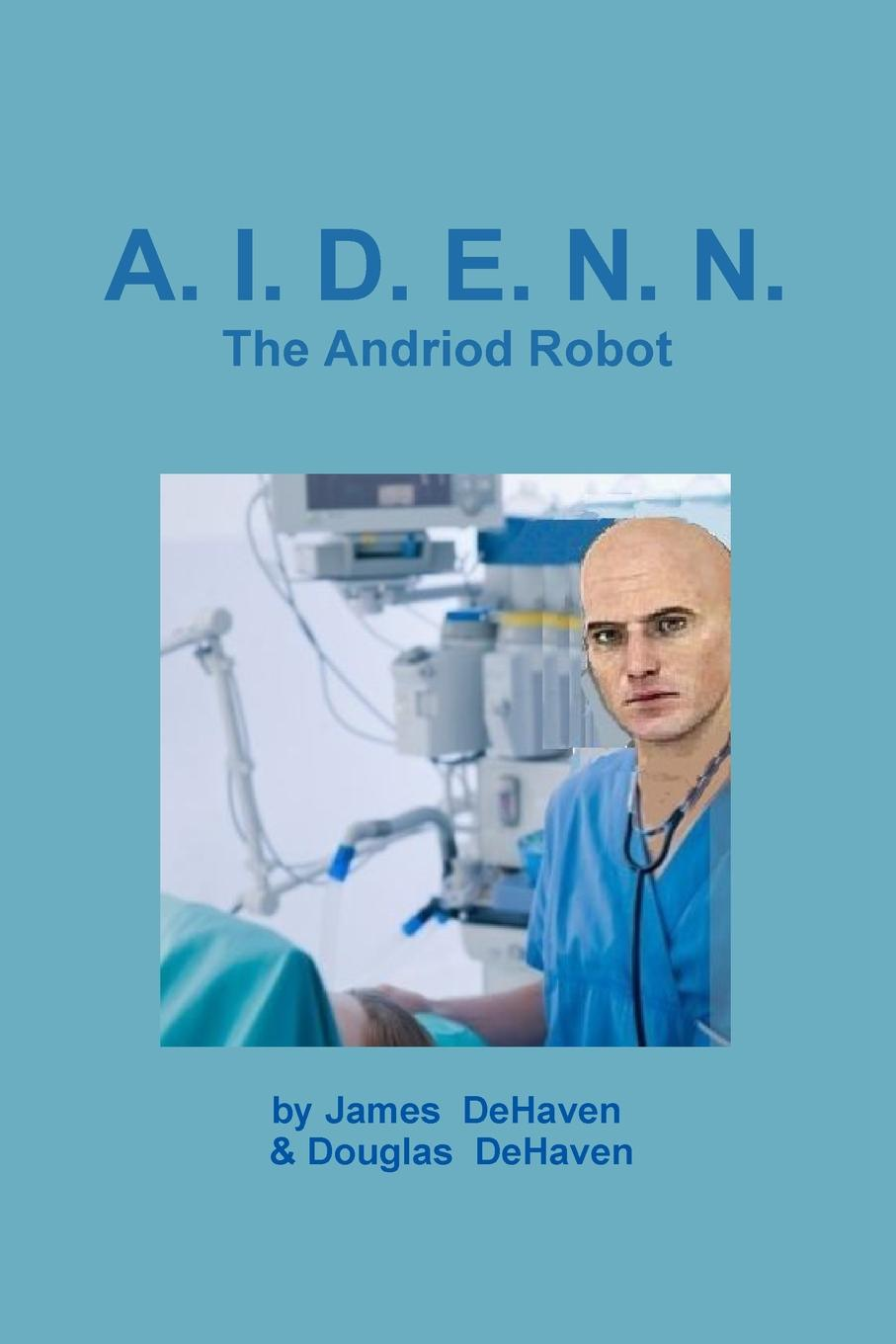 лучшая цена Douglas DeHaven, James DeHaven A.I.D.E.N.N. The Android Robot