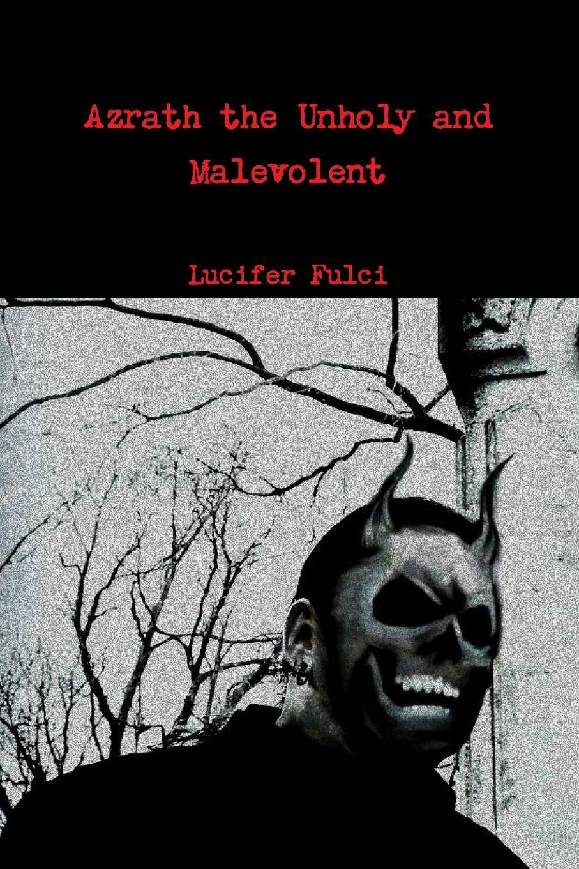 цена Lucifer Fulci Azrath the Unholy and Malevolent онлайн в 2017 году