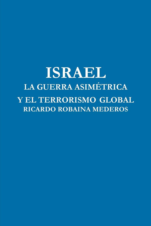 RICARDO ROBAINA MEDEROS ISRAEL LA GUERRA ASIMETRICA Y EL TERRORISMO GLOBAL ботинки y