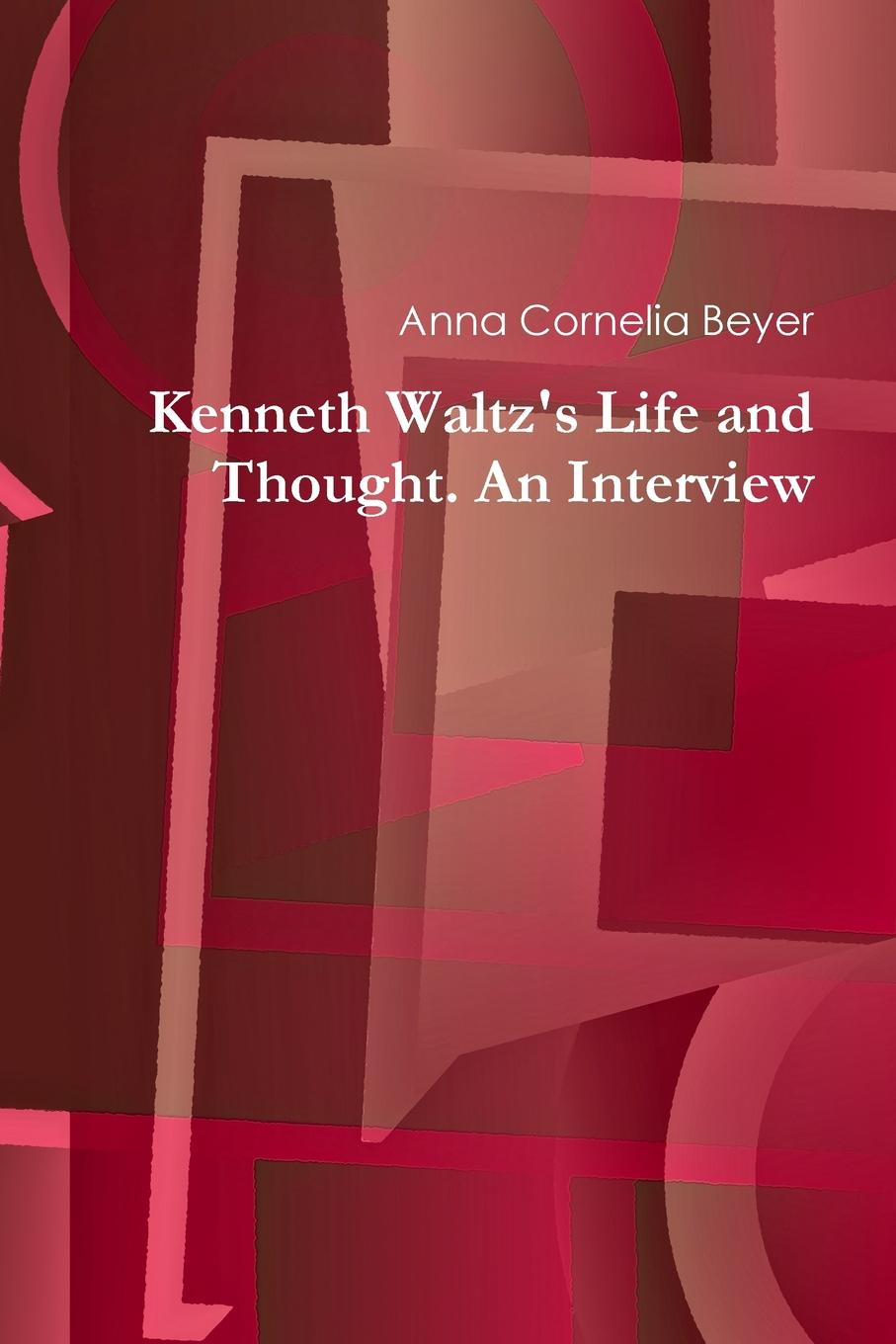 Anna Cornelia Beyer Kenneth Waltz.s Life and Thought. An Interview paul veyne foucault his thought his character