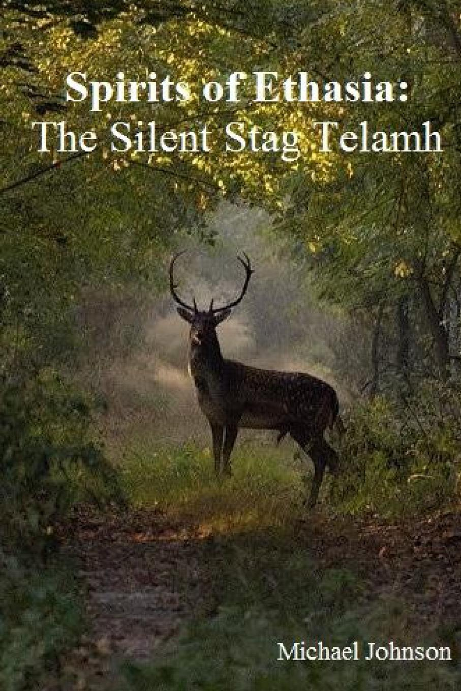 Michael Johnson Spirits of Ethasia. The Silent Stag Talamh michael johnson spirits of ethasia the silent stag talamh