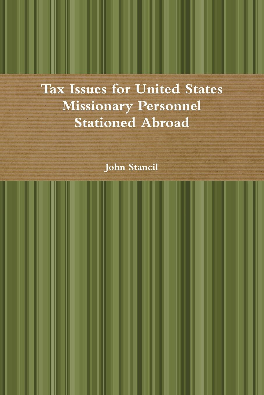 Tax Issues for United States Missionary Personnel Stationed Abroad Tax issues for ministers and for United States citizens living abroad...