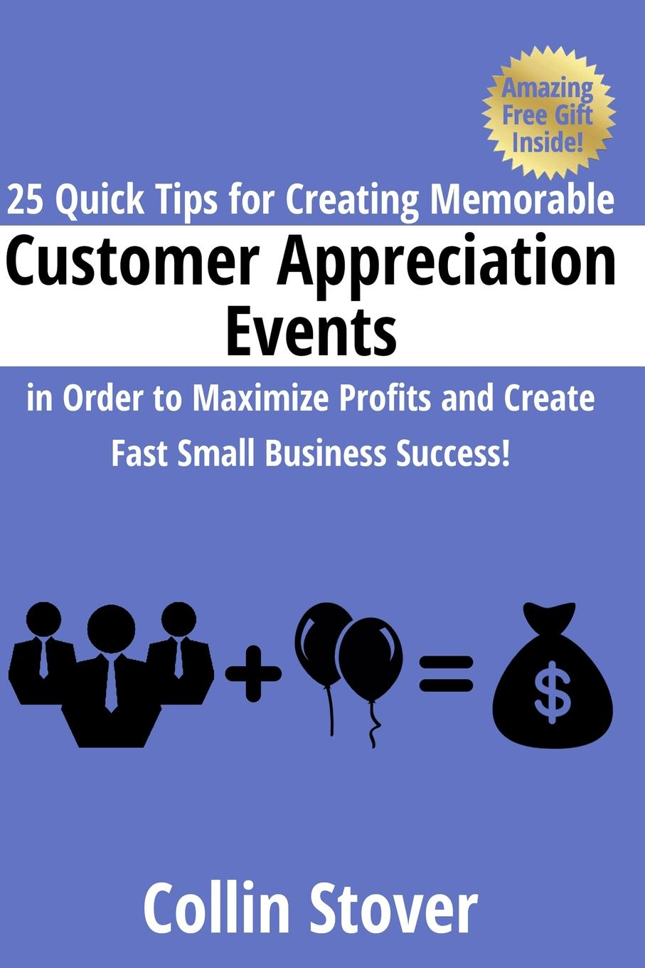 Collin Stover 25 Quick Tips for Creating Memorable Customer Appreciation Events in Order to Maximize Profits and Create Fast Small Business Success. liggy webb how to be happy how developing your confidence resilience appreciation and communication can lead to a happier healthier you