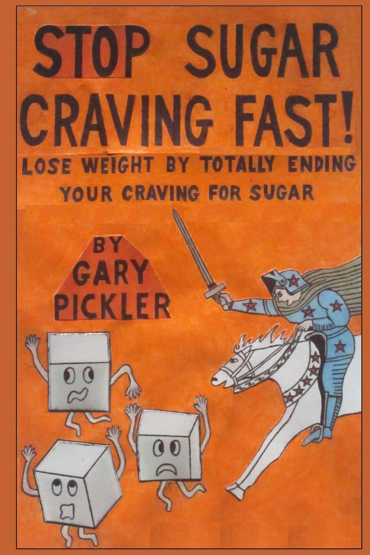 Gary Pickler Stop Sugar Craving Fast. the no sugar recipe book