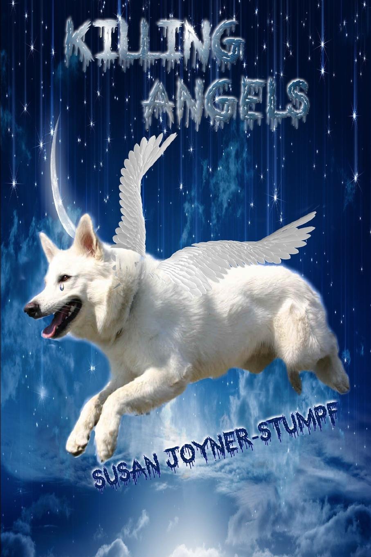 Susan Joyner-Stumpf Killing Angels Dog Poems and Stories