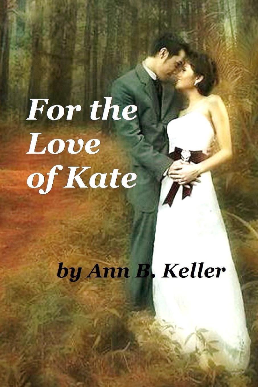 Ann B. Keller For the Love of Kate kate little the determined groom