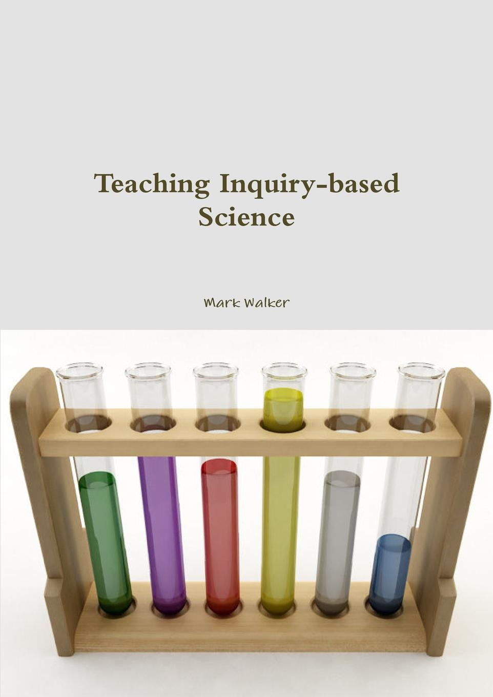Mark Walker Teaching Inquiry-based Science how to teach for exams