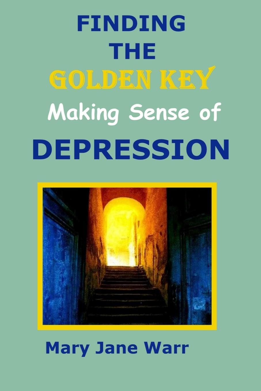 Mary Jane Warr Finding the Golden Key - Making Sense of Depression