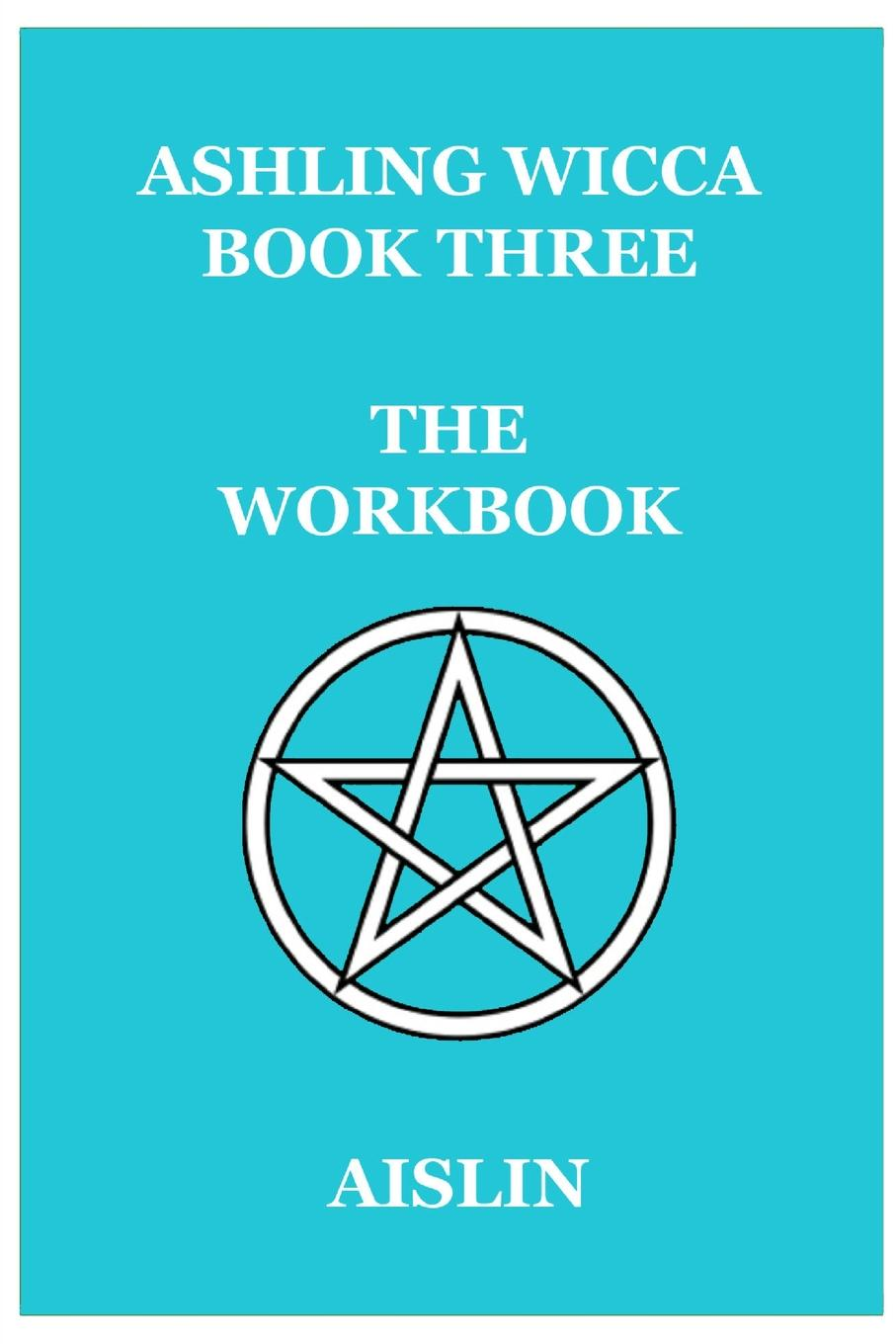 Aislin Ashling Wicca, Book Three. The Workbook nevill a the ritual