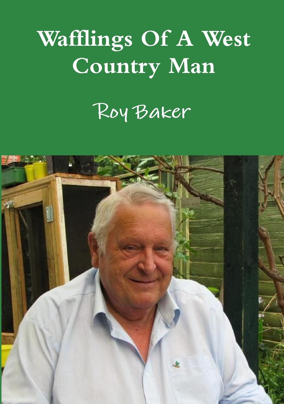Roy Baker Wafflings Of A West Country Man