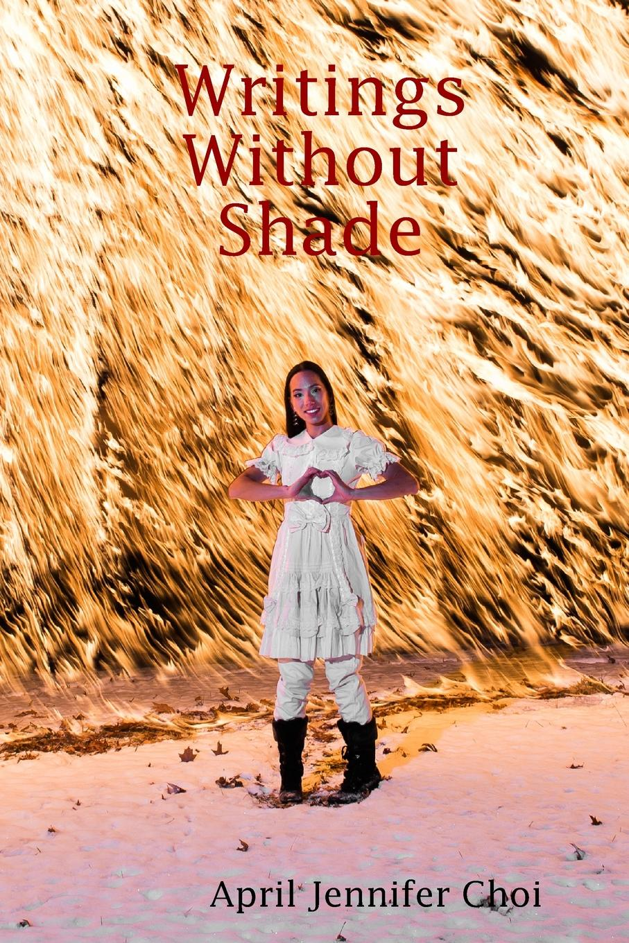 Writings Without Shade A book of poetry by April Jennifer Choi.April Choi has studied dance...