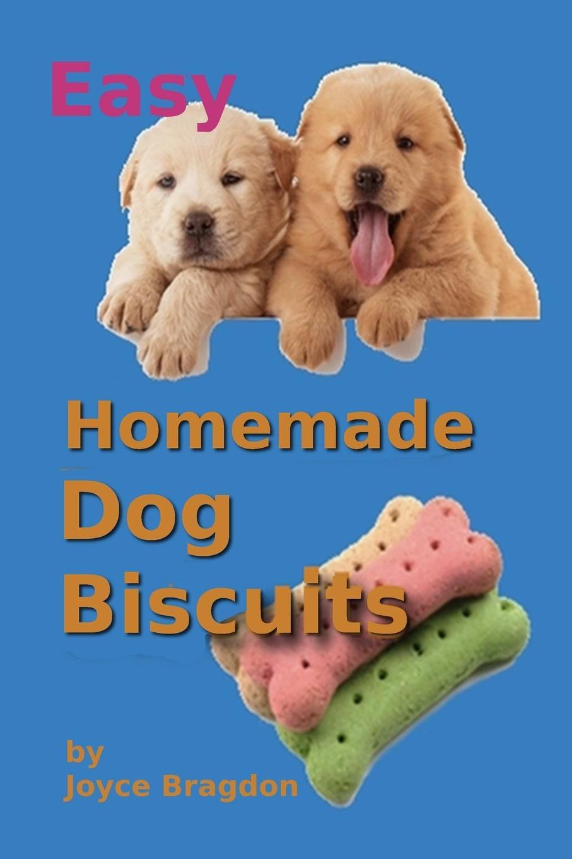 Joyce Bragdon Easy Homemeade Dog Biscuits стоимость