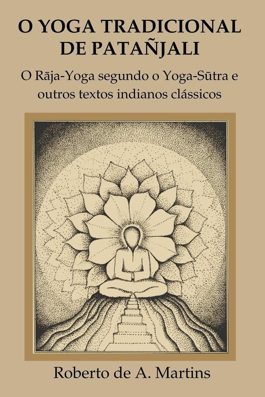 Roberto de Andrade Martins O Yoga tradicional de Patanjali. o R