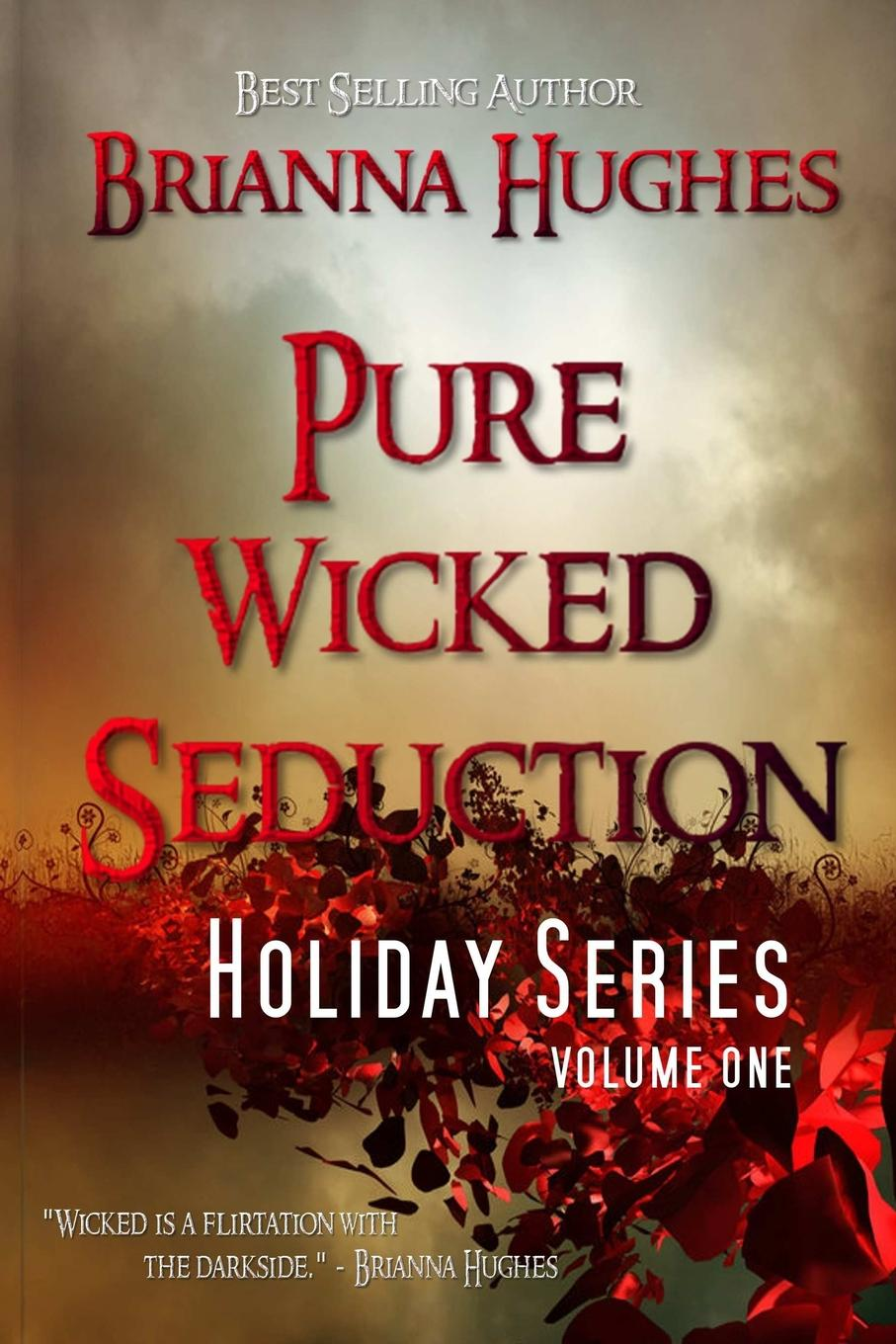 Brianna Hughes Pure Wicked Seduction Holiday Series, Volume 1 reports of the survey botanical series volume 9