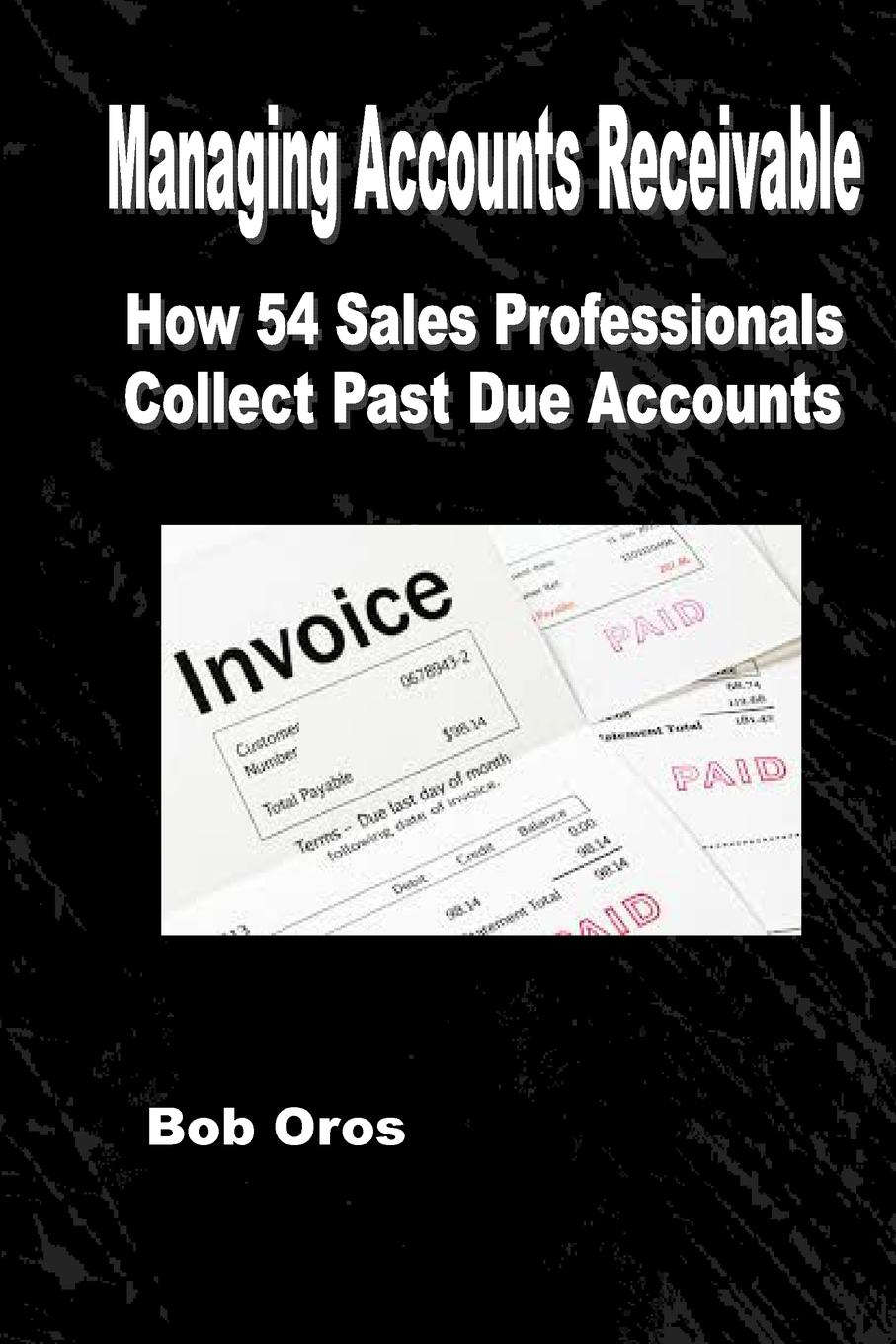 Managing Accounts Receivable. How 54 Sales Professionals Collect Past Due Accounts If you're looking for a heavy duty book with tons of details...