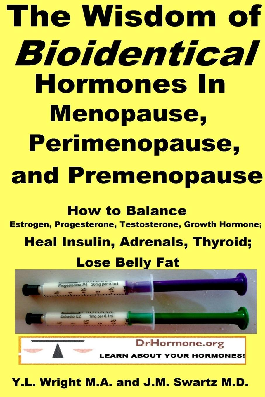 The Wisdom of Bioidentical Hormones In Menopause, Perimenopause, and Premenopause. How to Balance Estrogen, Progesterone, Testosterone, Growth Hormone; Heal Insulin, Adrenals, Thyroid; Lose Belly Fat THE WISDOM OF BIOIDENTICAL HORMONES lies in knowing when how...