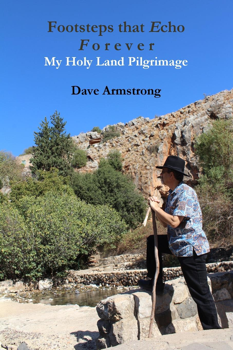лучшая цена Dave Armstrong Footsteps that Echo Forever. My Holy Land Pilgrimage