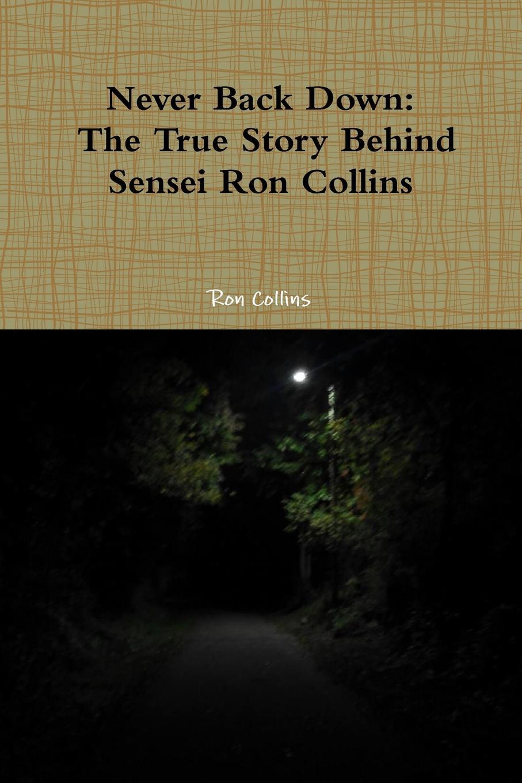лучшая цена Ron Collins Never Back Down the True Story Behind Sensei Ron Collins