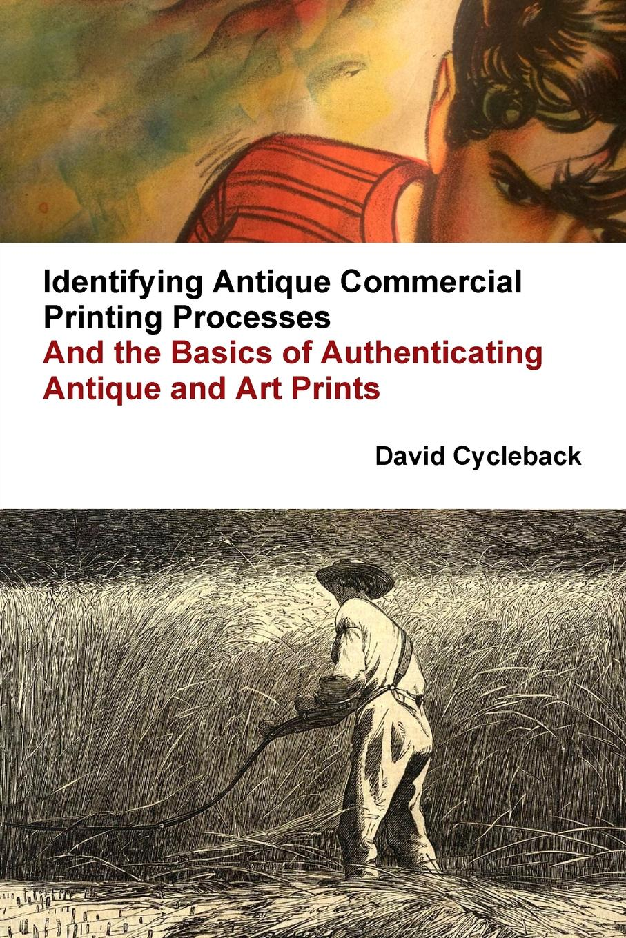 David Cycleback Identifying Antique Commercial Printing Processes, And the Basics of Authenticating Antique and Art Prints david rudd cycleback guide to sports photographs