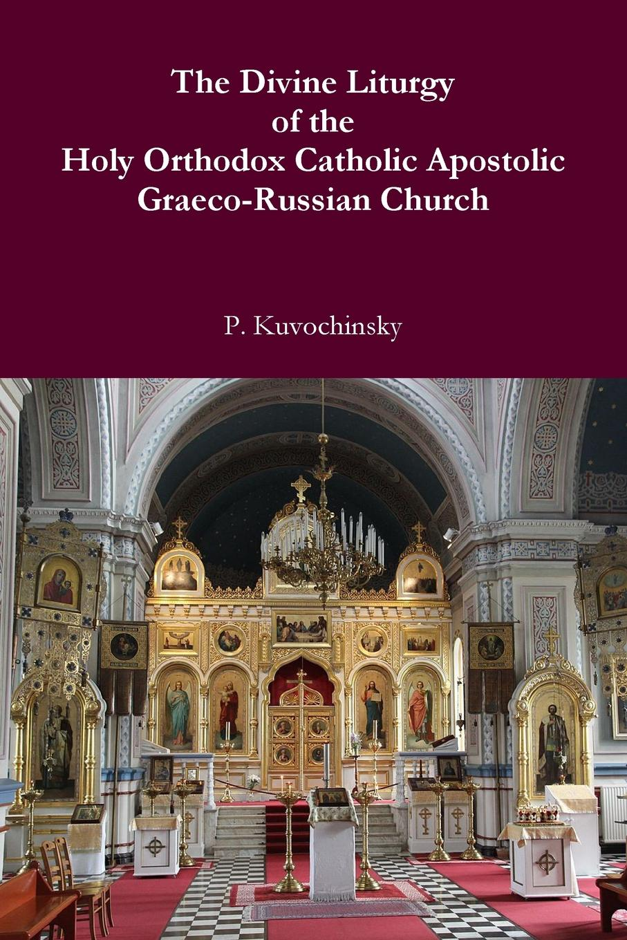 P Kuvochinsky The Divine Liturgy of the Holy Orthodox Catholic Apostolic Graeco-Russian Church a pursuit of the divine