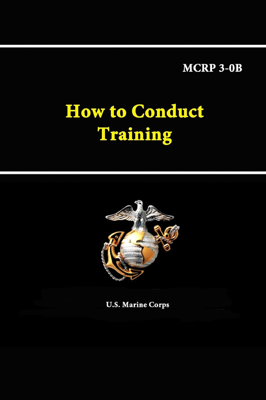 U.S. Marine Corps How to Conduct Training - MCRP 3-0B matthew stephenson the hands on guide to surgical training