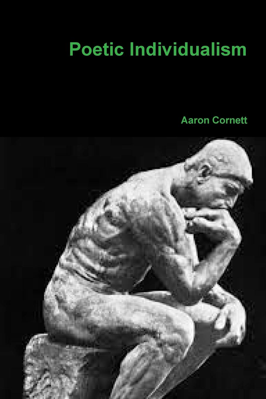 Aaron Cornett Poetic Individualism myths of modern individualism