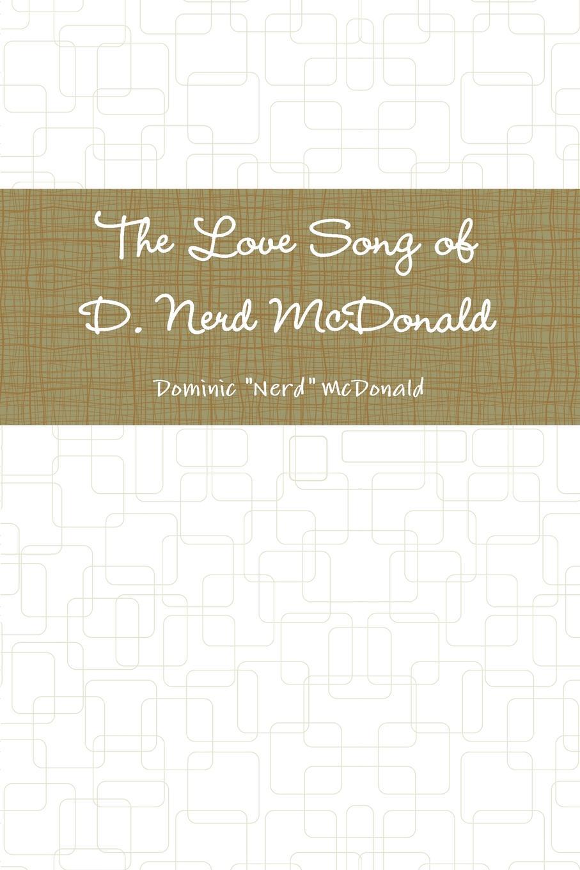 Dominic Nerd McDonald The Love Song of D. Nerd McDonald j r mcdonald get lifted