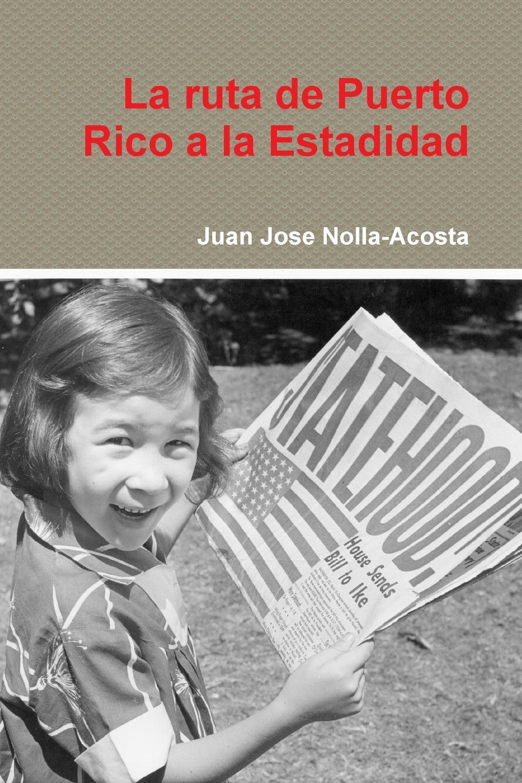 Juan Jose Nolla-Acosta La ruta de Puerto Rico a la Estadidad capó rodríguez aspectos juridicos de las relaciones entre los estados unidos y puerto rico