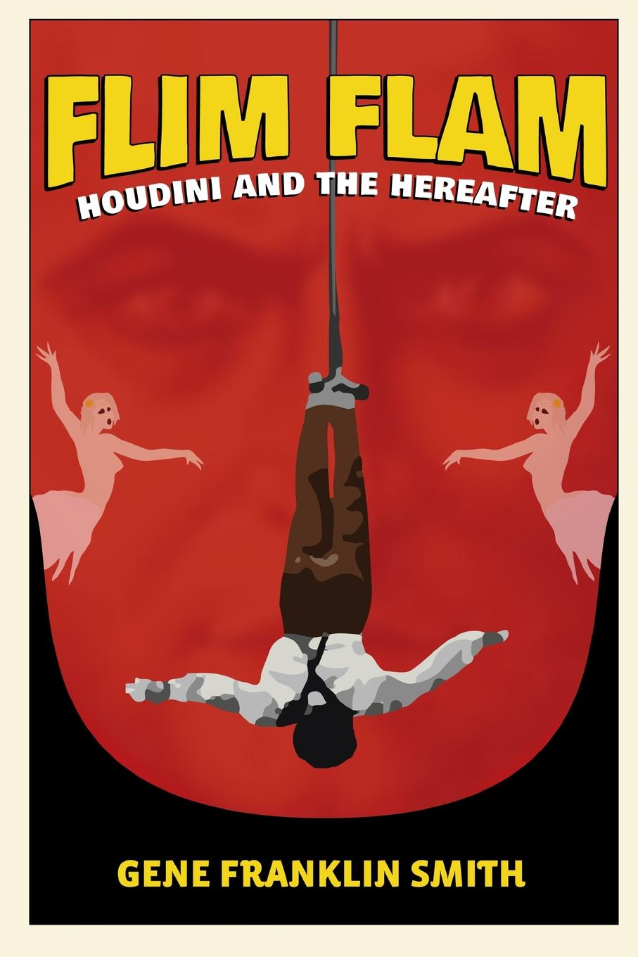 Gene Franklin Smith Flim Flam. Houdini and the Hereafter adrian mitchell houdini