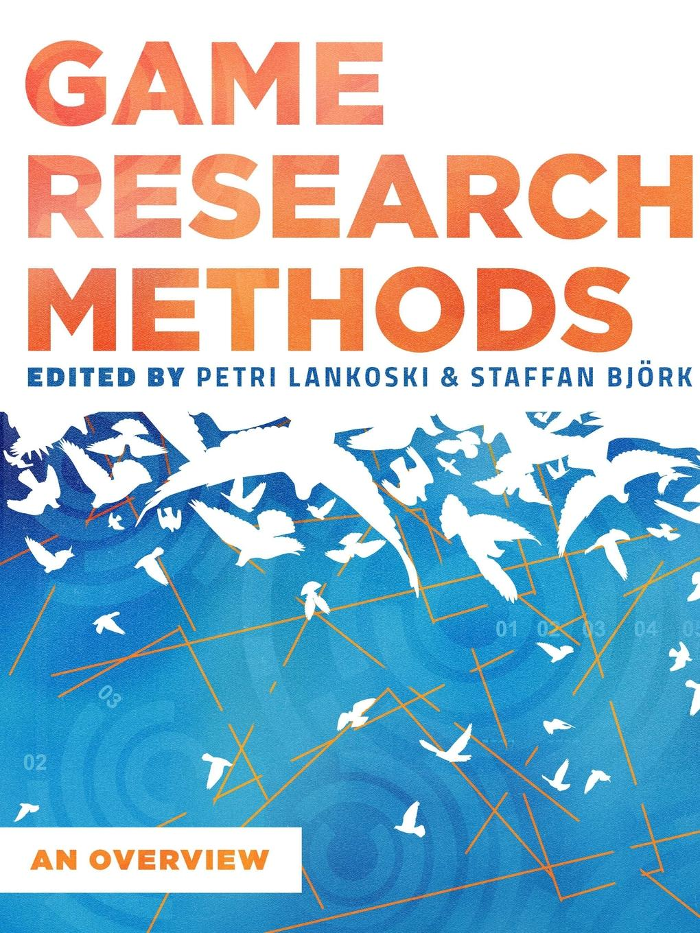 Patri Lankoski, Staffan Björk, et al. Game Research Methods. An Overview 101 games to play