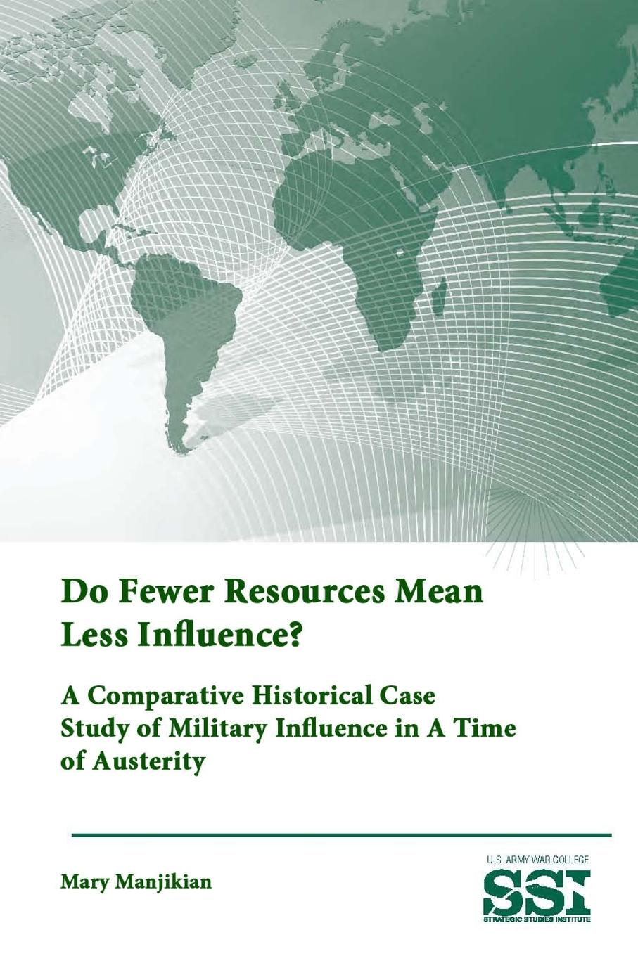 Strategic Studies Institute, U.S. Army War College, Mary Manjikian Do Fewer Resources Mean Less Influence. A Comparative Historical Case Study of Military Influence in A Time of Austerity debtors prison the politics of austerity versus possibility