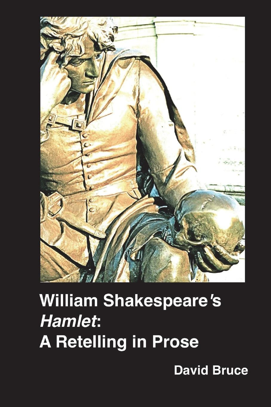 Фото - David Bruce William Shakespeare.s Hamlet. A Retelling in Prose bruce smith r phenomenal shakespeare
