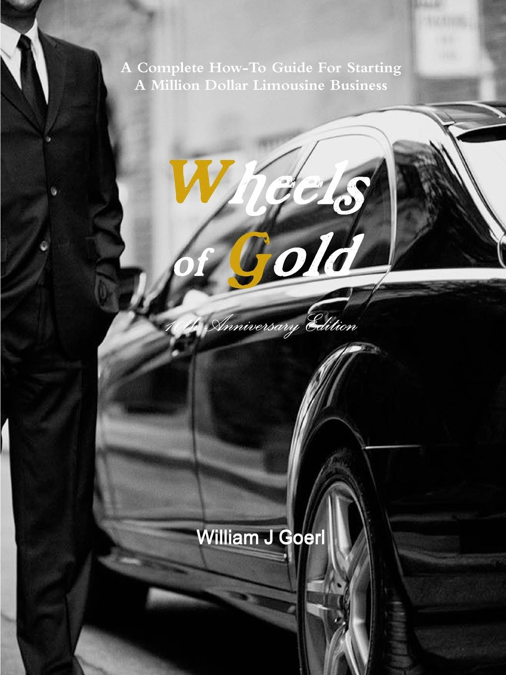 William Goerl Wheels of Gold - Limo Book