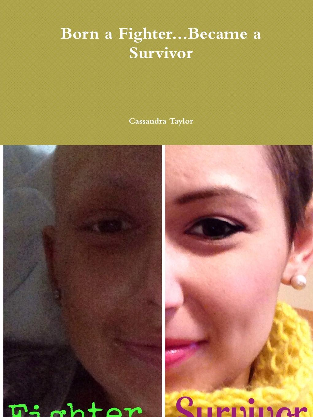 Cassandra Taylor Born a Fighter...Became a Survivor when i was five i killed myself
