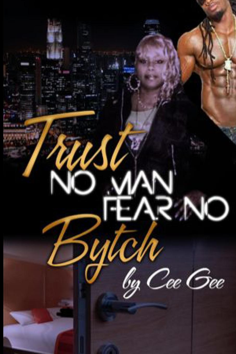 Cee Gee Trust No Man Fear No Bytch thom poole play it by trust