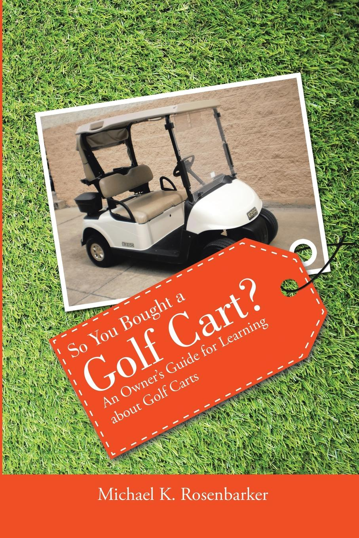 Michael K. Rosenbarker So You Bought a Golf Cart.. An Owner.s Guide for Learning about Golf Carts novel mini golf cart pen set blue