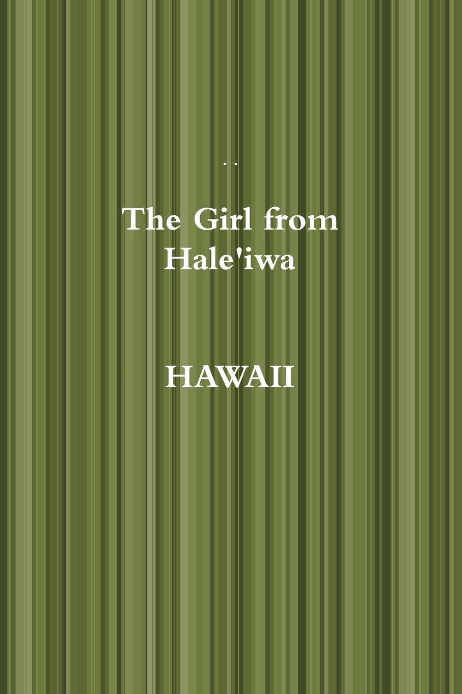 . . The Girl from Hale.iwa HAWAII