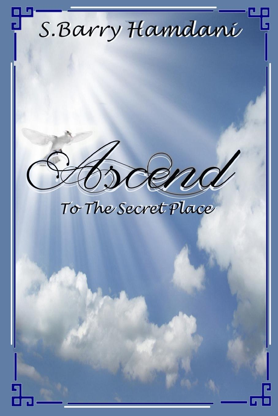 S. Barry Hamdani Ascend To The Secret Place how to cheat in photoshop elements 9 discover the magic of adobe s best kept secret