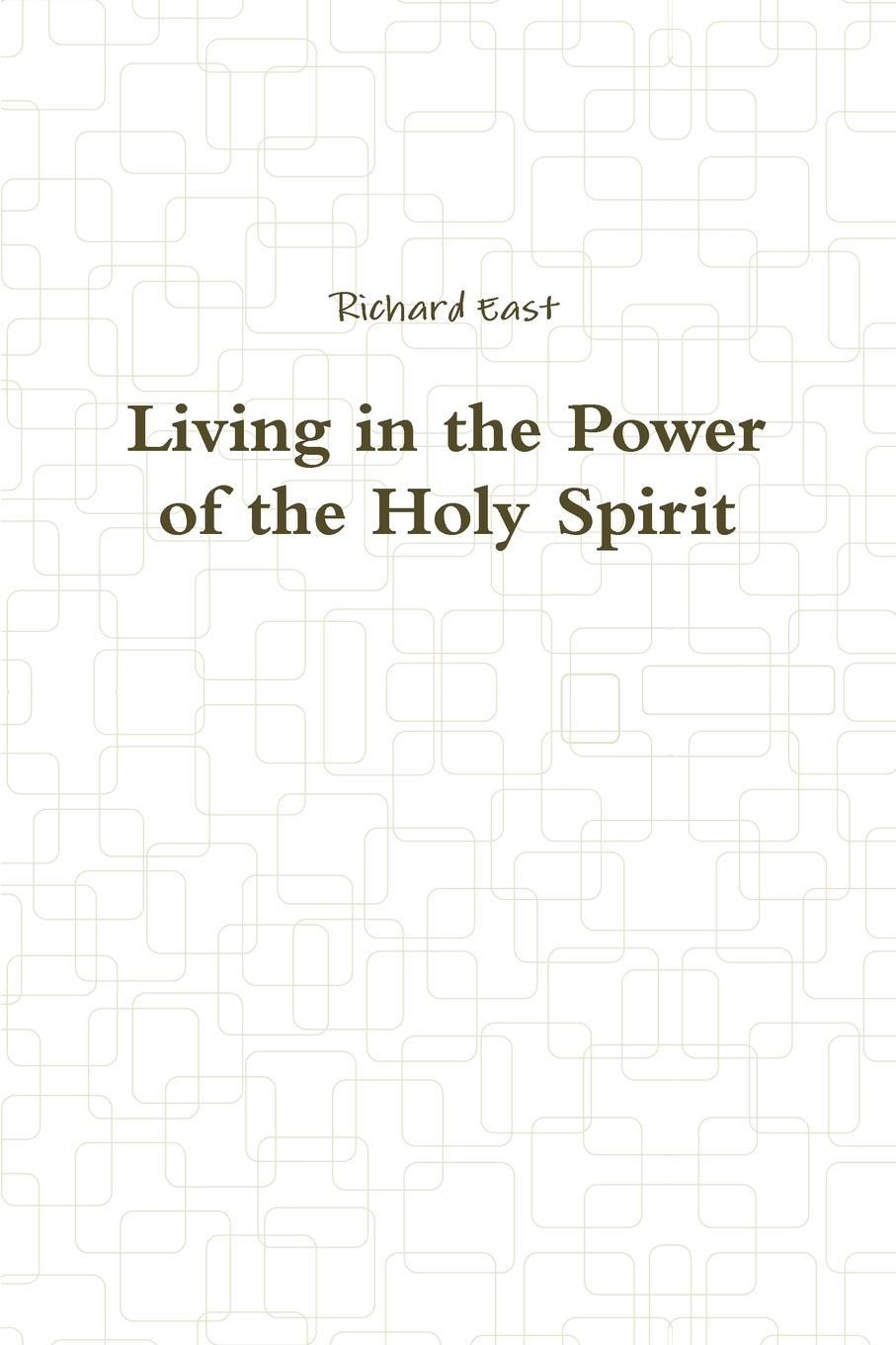 Richard East Living in the Power of the Holy Spirit a walk in paris