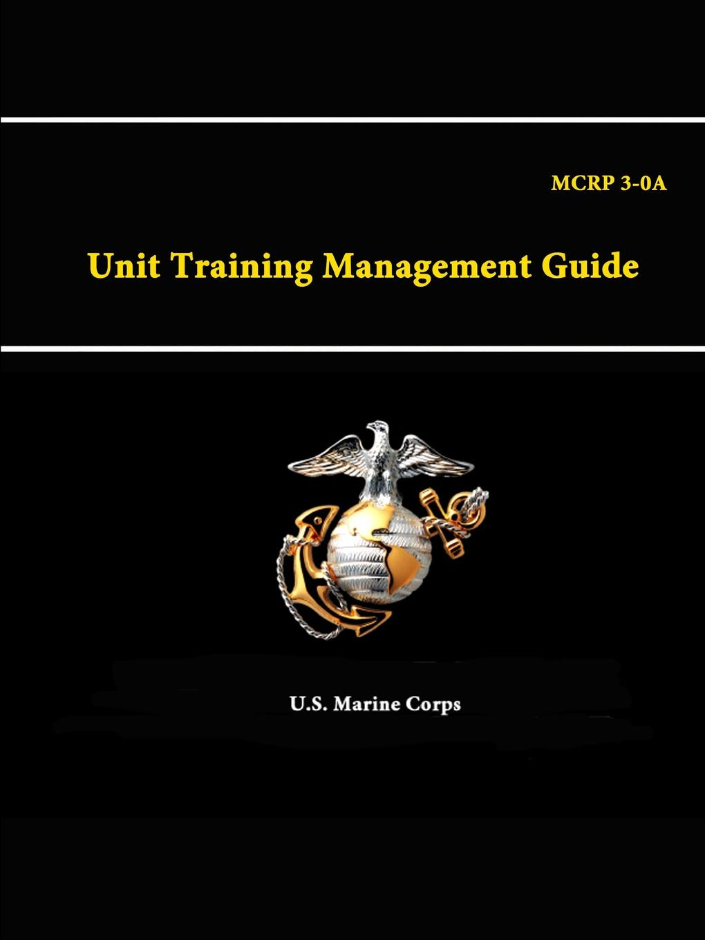 U.S. Marine Corps A Unit Training Management Guide - MCRP 3-0 matthew stephenson the hands on guide to surgical training