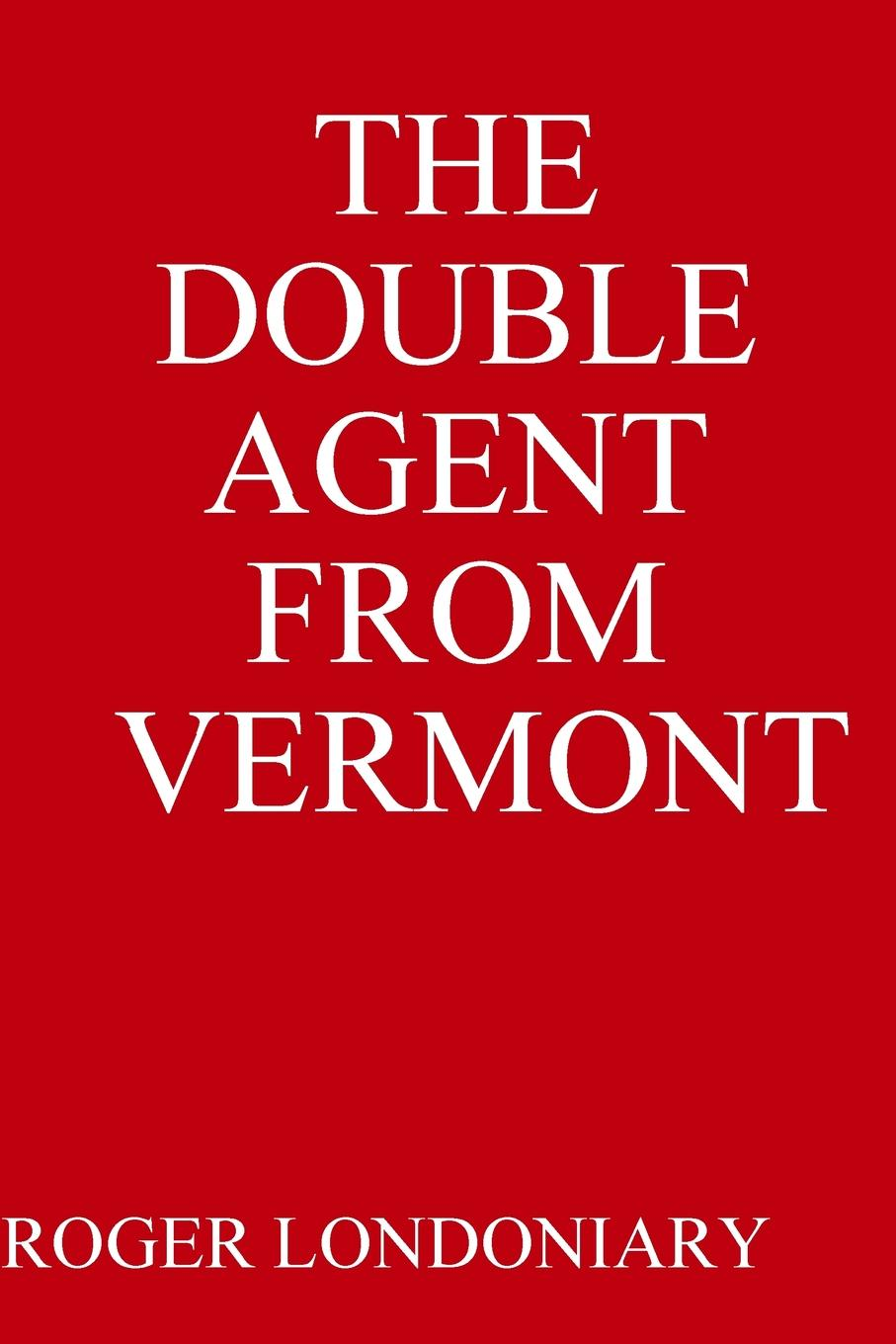 Фото - ROGER LONDONIARY THE DOUBLE AGENT FROM VERMONT agent based snort in distributed environment