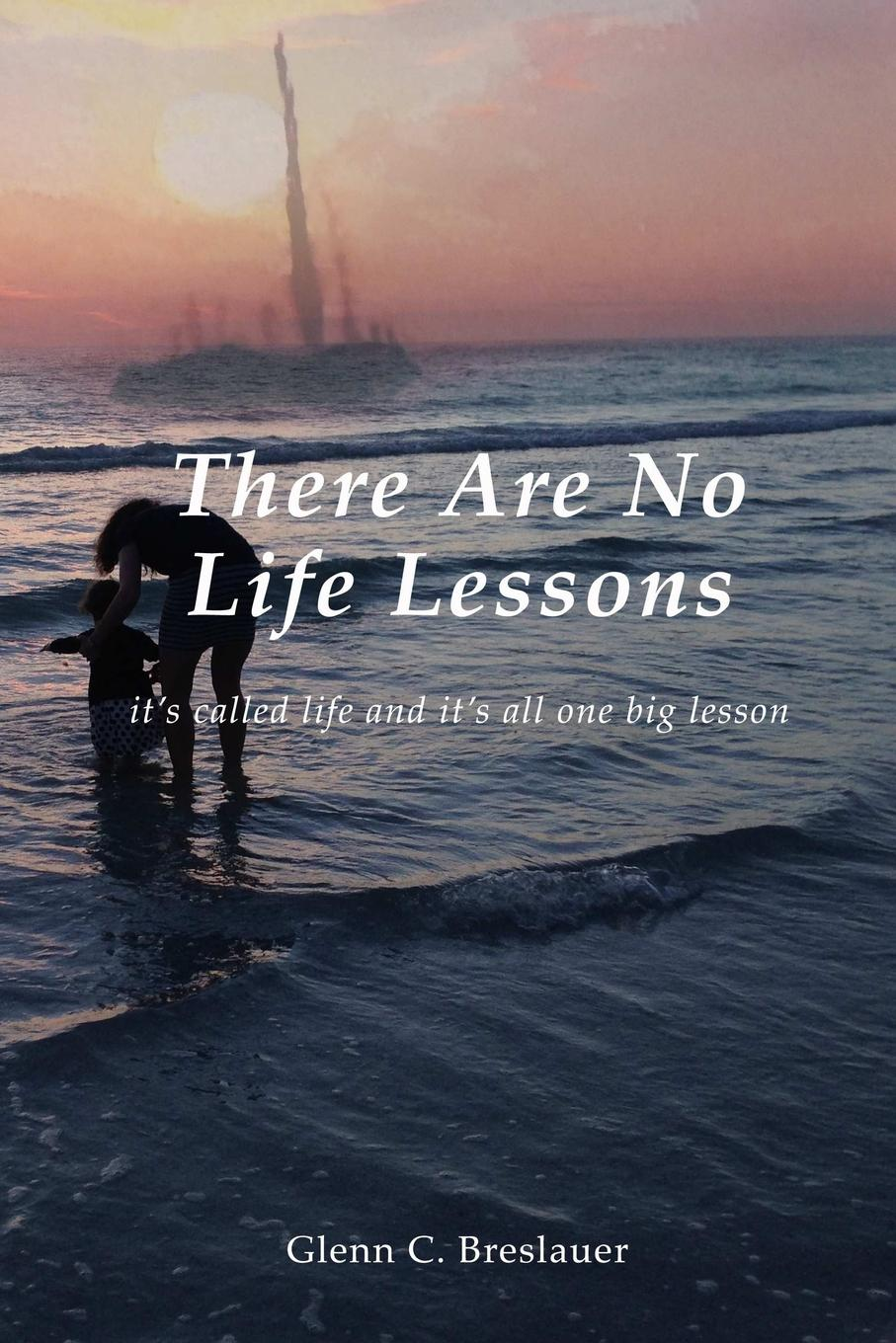 Glenn C. Breslauer There are no life lessons цена