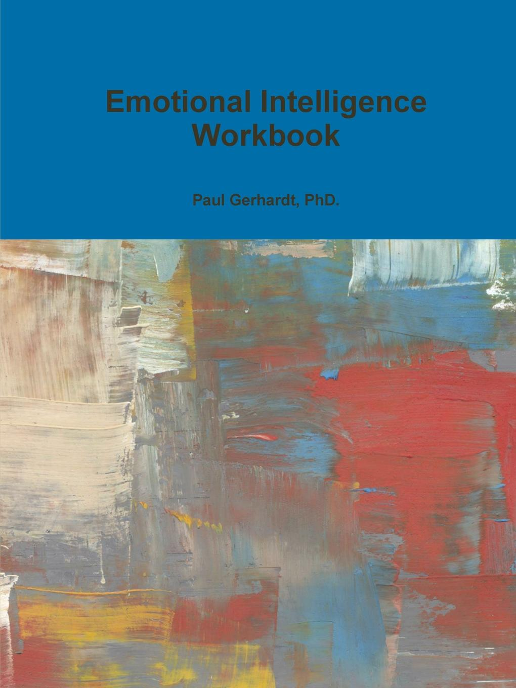PhD. Paul Gerhardt Emotional Intelligence Workbook relating emotional intelligence compensation and motivation with employees performance