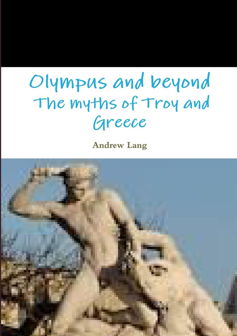 цена Andrew Lang Olympus and beyond The myths of Troy and Greece онлайн в 2017 году